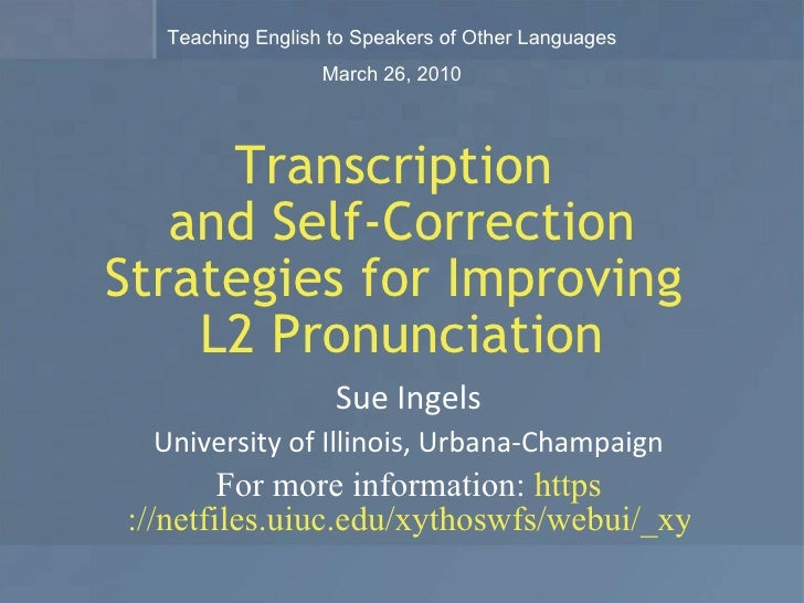 Transcription  and Self-Correction Strategies for Improving  L2 Pronunciation Sue Ingels University of Illinois, Urbana-Ch...