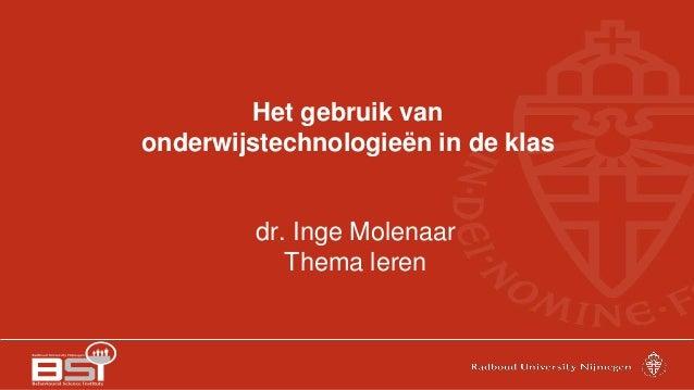 Het gebruik van onderwijstechnologieën in de klas dr. Inge Molenaar Thema leren