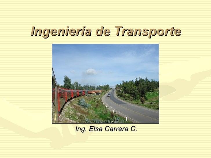 Ingeniería de Transporte            Ing. Elsa Carrera C.