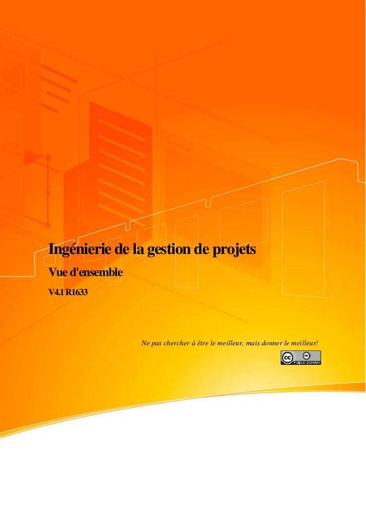 Ingénierie de la gestion de projetsVue densembleV4.1 R1633                 Ne pas chercher à être le meilleur, mais donner...