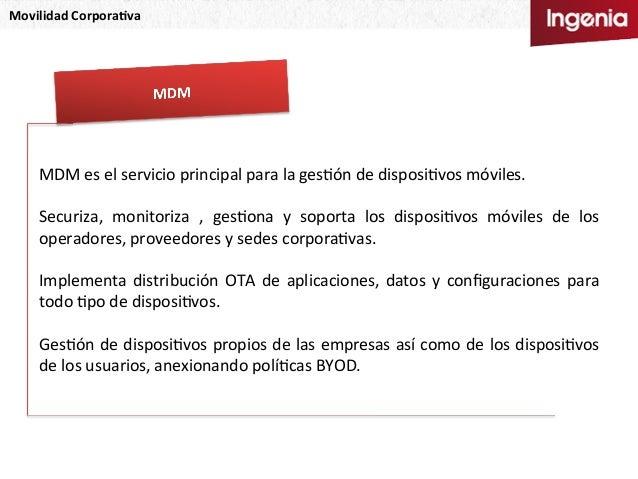Movilidad  Corpora,va   MDM  es  el  servicio  principal  para  la  gesNón  de  disposiNvos  móvil...