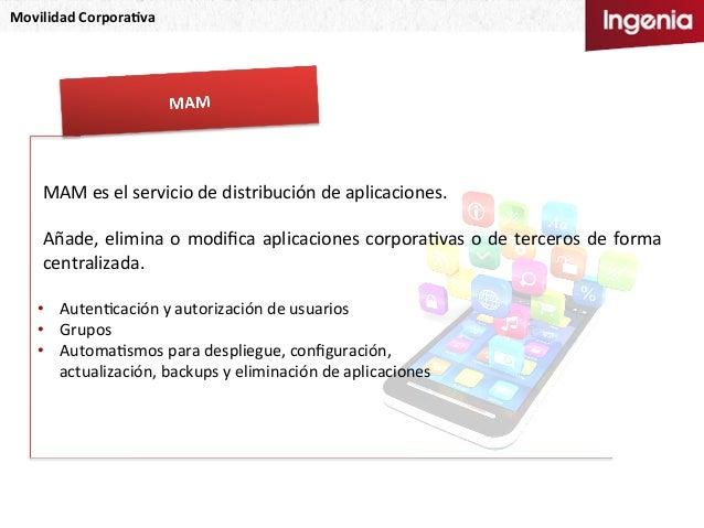 Movilidad  Corpora,va   MAM  es  el  servicio  de  distribución  de  aplicaciones.      Añade,  el...