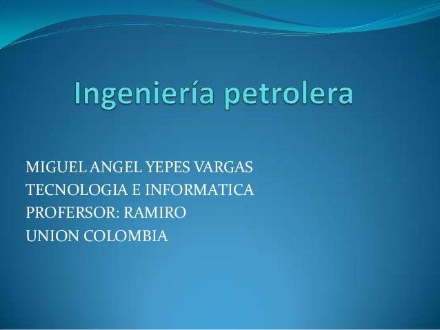 MIGUEL ANGEL YEPES VARGASTECNOLOGIA E INFORMATICAPROFERSOR: RAMIROUNION COLOMBIA
