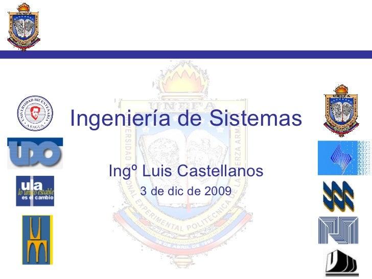 Ingeniería de Sistemas Ingº Luis Castellanos 7 de jun de 2009