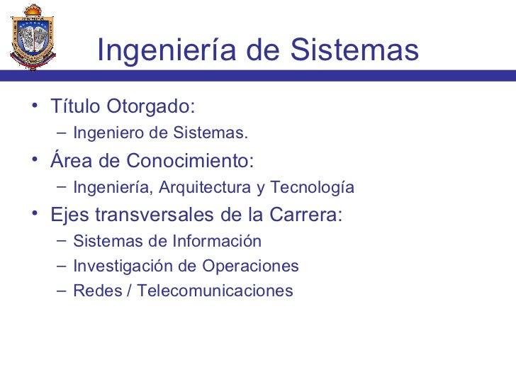 <ul><li>Título Otorgado: </li></ul><ul><ul><li>Ingeniero de Sistemas. </li></ul></ul><ul><li>Área de Conocimiento: </li></...