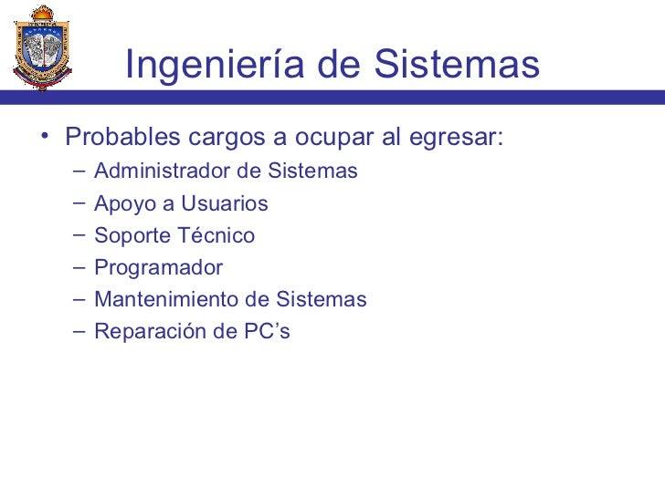 <ul><li>Probables cargos a ocupar al egresar: </li></ul><ul><ul><li>Administrador de Sistemas </li></ul></ul><ul><ul><li>A...