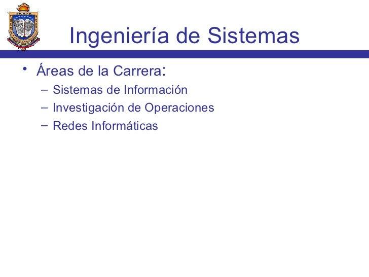<ul><li>Áreas de la Carrera : </li></ul><ul><ul><li>Sistemas de Información </li></ul></ul><ul><ul><li>Investigación de Op...