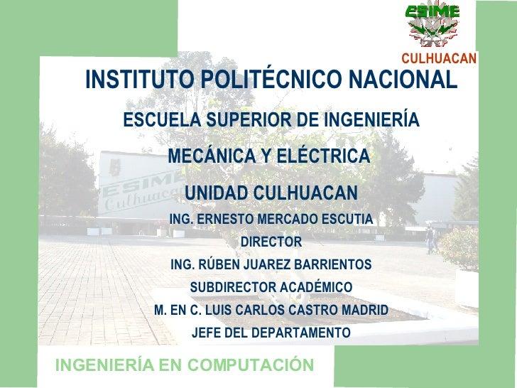 INSTITUTO POLITÉCNICO NACIONAL ESCUELA SUPERIOR DE INGENIERÍA MECÁNICA Y ELÉCTRICA  UNIDAD CULHUACAN ING. ERNESTO MERCADO ...