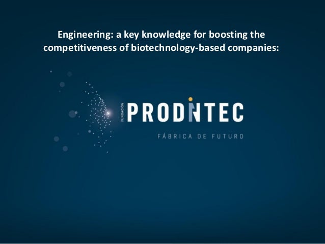 Engineering: a key knowledge for boosting thecompetitiveness of biotechnology-based companies: