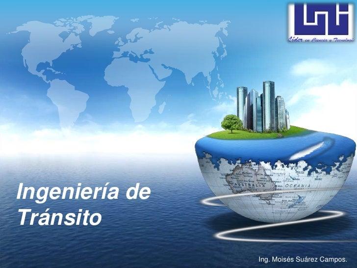 Ingeniería de Tránsito<br />Ing. MoisésSuárez Campos.<br />
