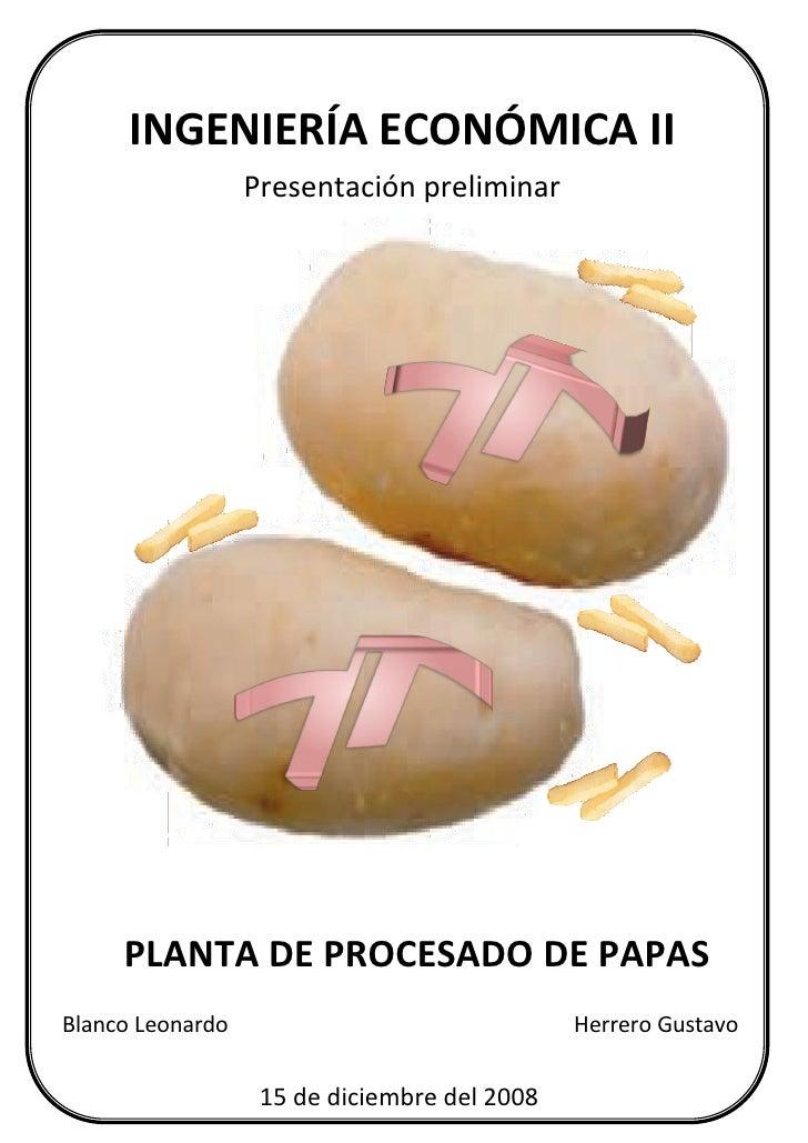 INGENIERÍA ECONÓMICA II                   Presentación preliminar          PLANTA DE PROCESADO DE PAPAS Blanco Leonardo   ...