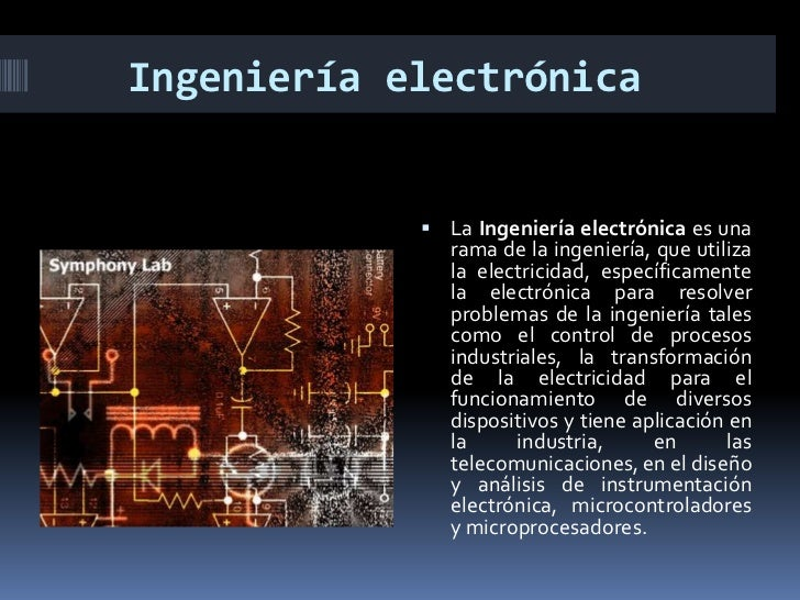 Ingeniería electrónica<br />La Ingeniería electrónica es una rama de la ingeniería, que utiliza la electricidad, específic...