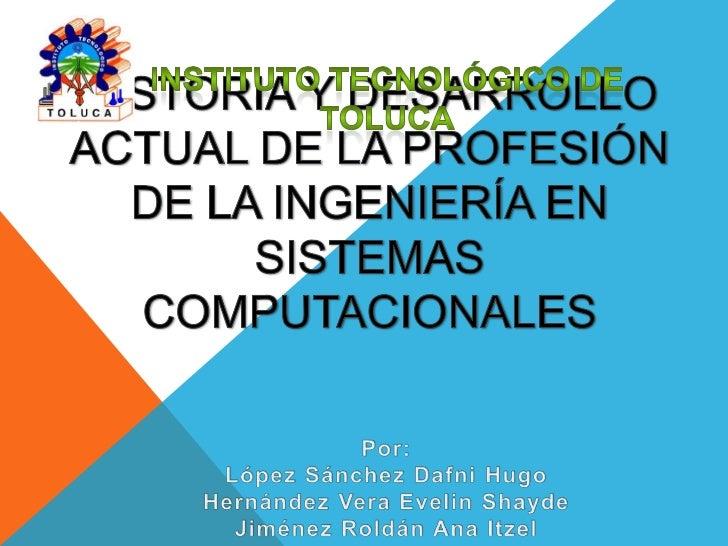 En esta exposición, iniciaremos definiendo lalabor del ingeniero en sistemas computacionales,abarcaremos lo relacionado co...