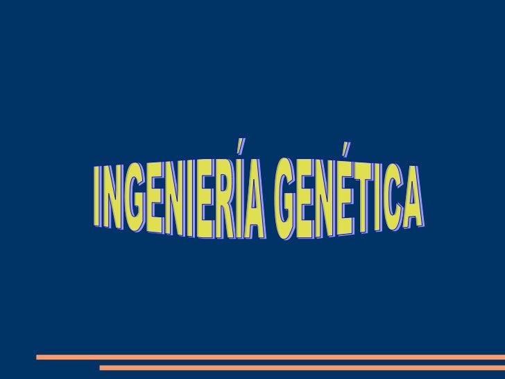 <ul>INGENIERÍA GENÉTICA </ul>