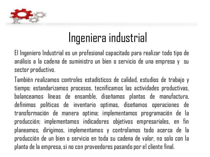 Ingeniera industrial<br />El Ingeniero Industrial es un profesional capacitado para realizar todo tipo de análisis a la ca...