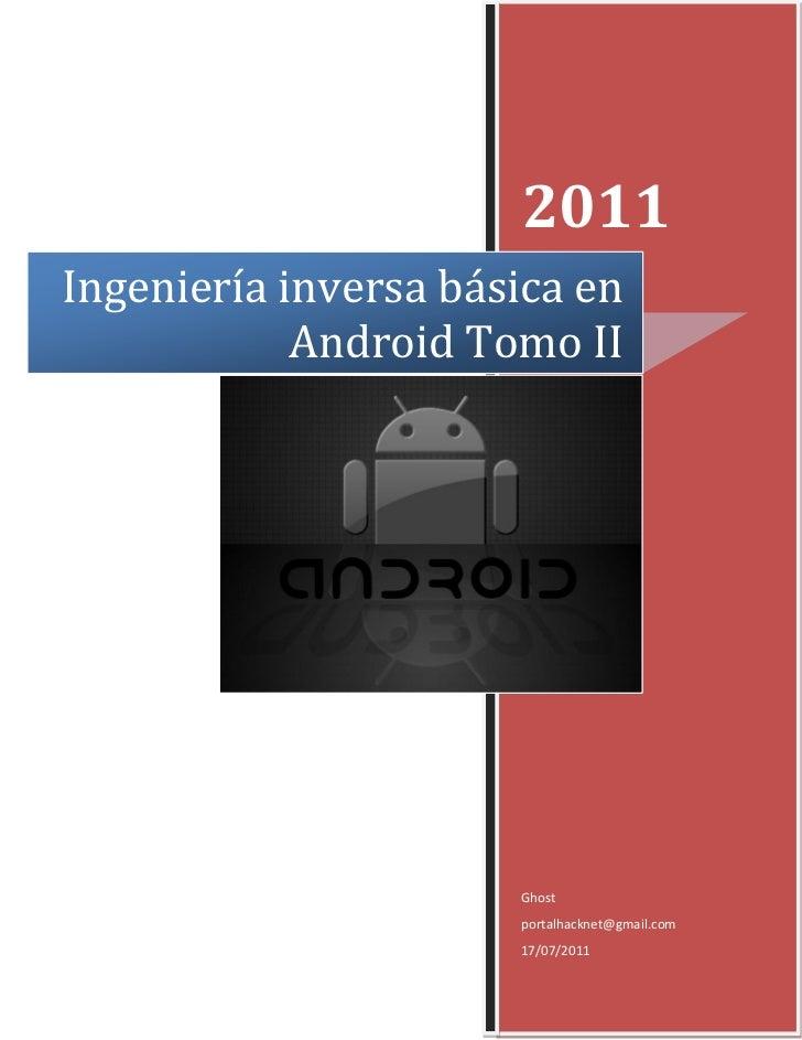 2011Ingeniería inversa básica en            Android Tomo II                      Ghost                      portalhacknet@...