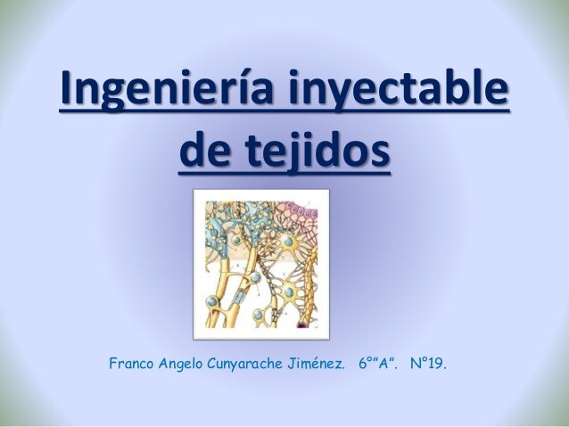 "Ingeniería inyectable de tejidos Franco Angelo Cunyarache Jiménez. 6°""A"". N°19."