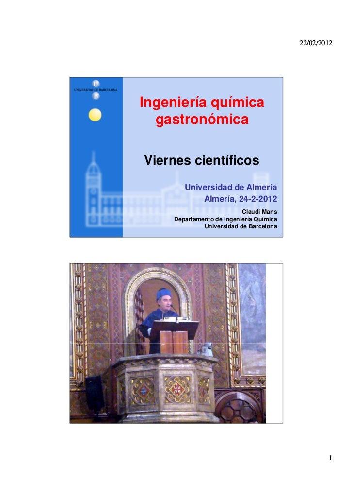 22/02/2012Ingeniería química  gastronómicaViernes científicos       Universidad de Almería           Almería, 24-2-2012   ...
