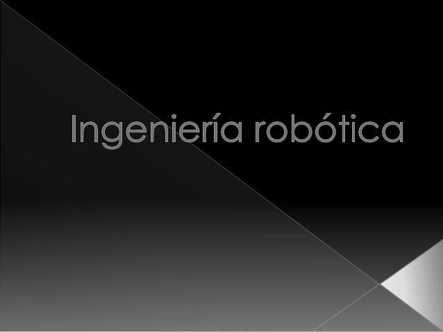    La carrera de Ingeniería en Robótica    responde a las necesidades del país de    contar con profesionistas que integr...