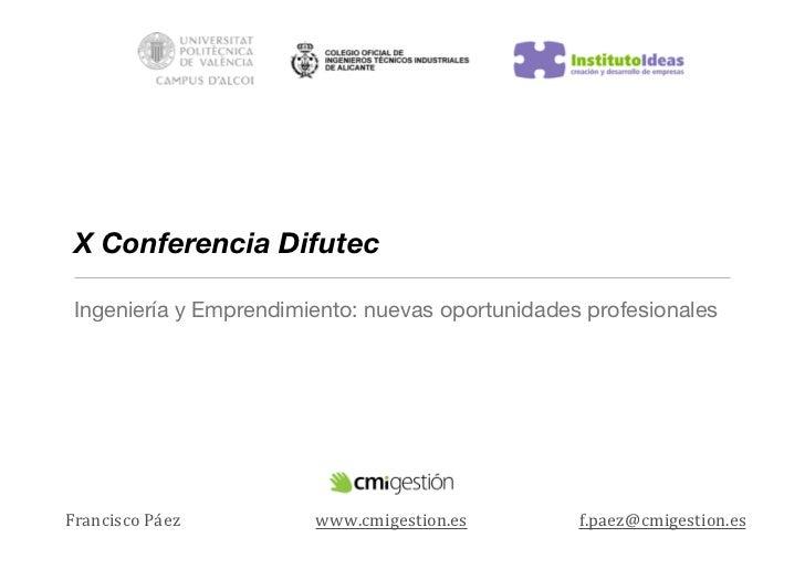 X Conferencia Difutec Ingeniería y Emprendimiento: nuevas oportunidades profesionalesFrancisco Páez       www.cmigestion...