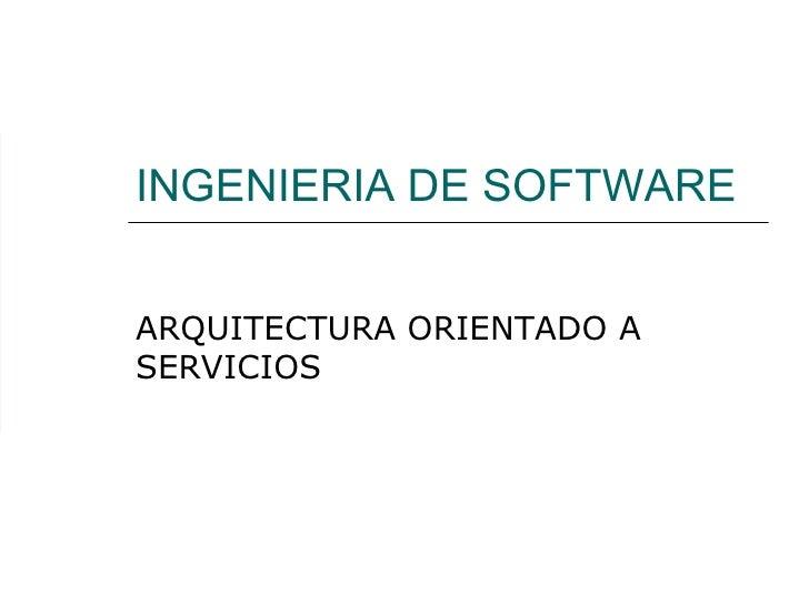 INGENIERIA DE SOFTWARE ARQUITECTURA ORIENTADO A SERVICIOS