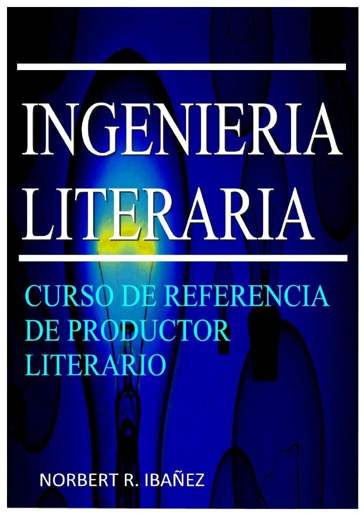 Ingeniería Literaria          CURSO DE PRODUCTOR LITERARIO              Copyright © Norbert R. Ibáñez                 Fech...