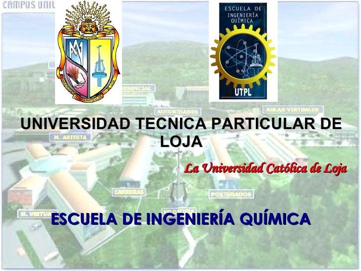 UNIVERSIDAD TECNICA PARTICULAR DE LOJA     La Universidad Católica de Loja ESCUELA DE INGENIERÍA QUÍMICA
