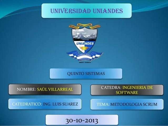UNIVERSIDAD UNIANDES  QUINTO SISTEMAS  NOMBRE: SAÙL VILLARREAL  CATEDRA: INGENIERIA DE SOFTWARE  CATEDRATICO: ING. LUIS SU...