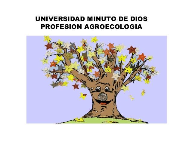 UNIVERSIDAD MINUTO DE DIOS PROFESION AGROECOLOGIA