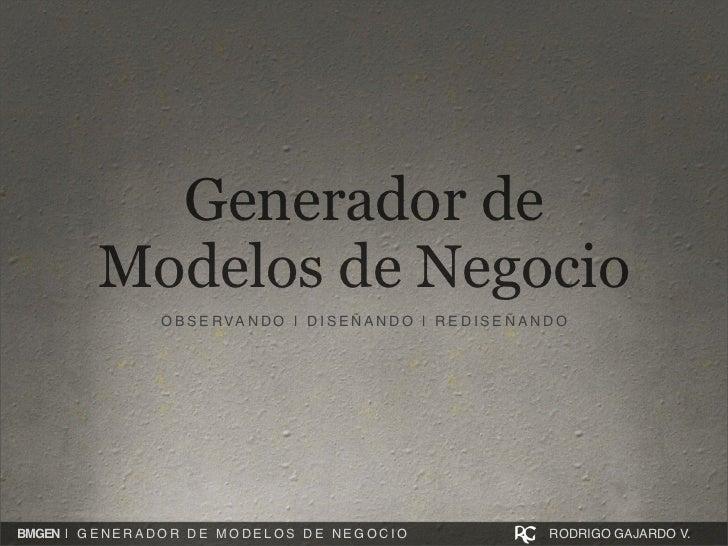 Generador de              Modelos de Negocio                        O B S E R VA N D O | D I S E Ñ A N D O | R E D I S E Ñ...