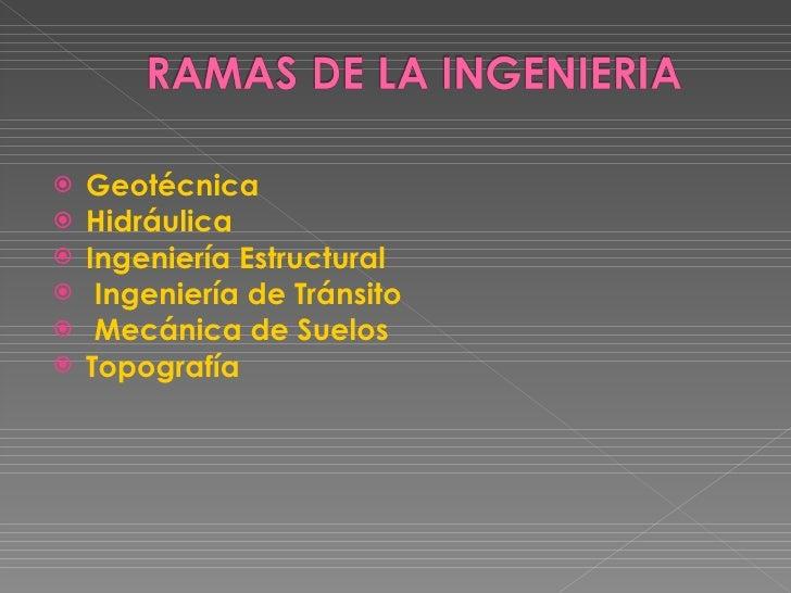 <ul><li>Geotécnica </li></ul><ul><li>Hidráulica </li></ul><ul><li>Ingeniería Estructural </li></ul><ul><li>Ingeniería de T...