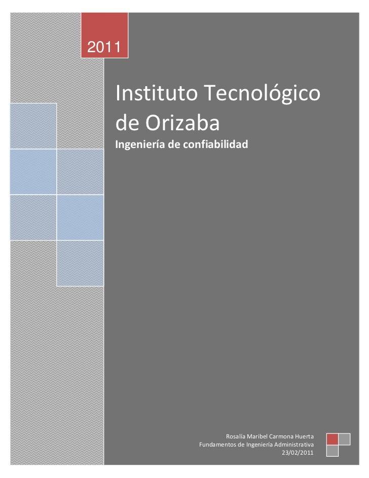 Instituto Tecnológico de OrizabaIngeniería de confiabilidad2011Rosalía Maribel Carmona HuertaFundamentos de Ingeniería Adm...