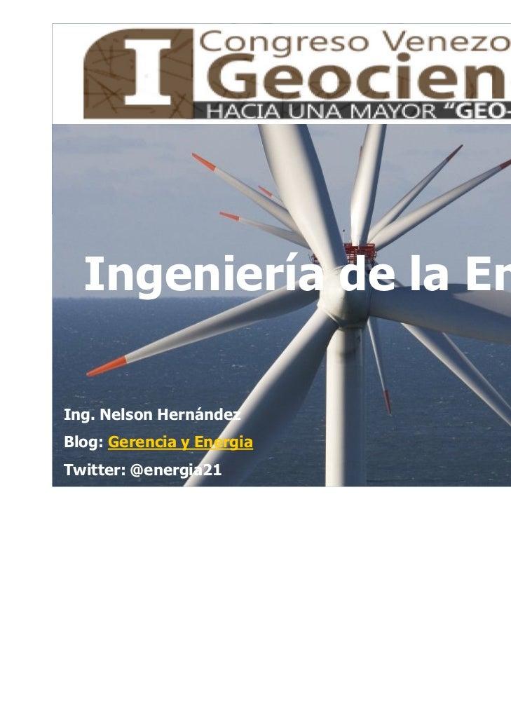 Ingeniería de la EnergíaIng. Nelson HernándezBlog: Gerencia y EnergiaTwitter: @energia21        Diciembre 2011