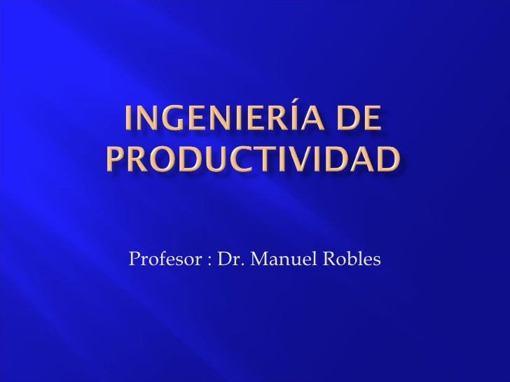 Profesor : Dr. Manuel Robles