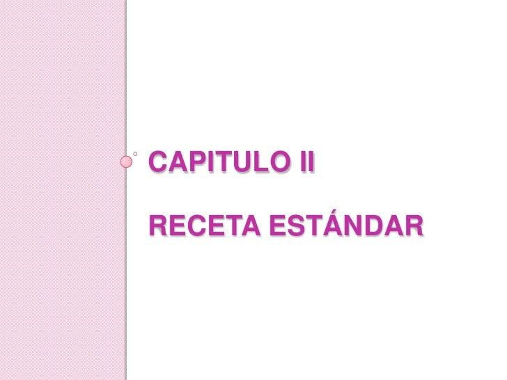 CAPITULO IIRECETA ESTÁNDAR<br />