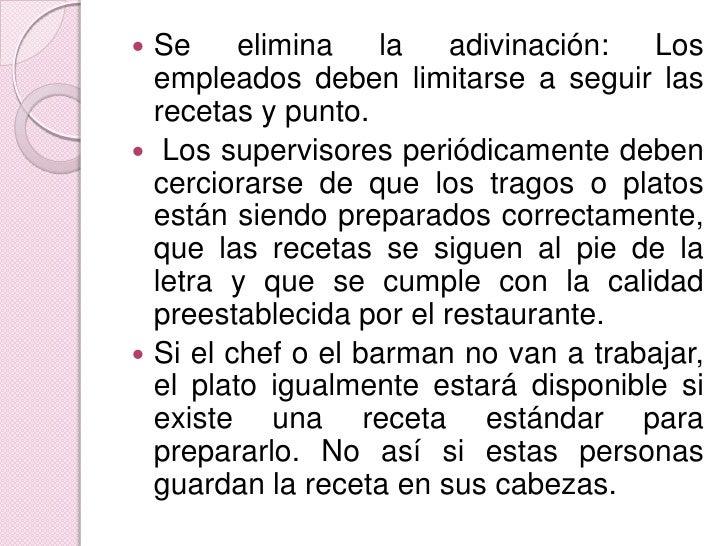 Se elimina la adivinación: Los empleados deben limitarse a seguir las recetas y punto.<br /> Los supervisores periódicamen...