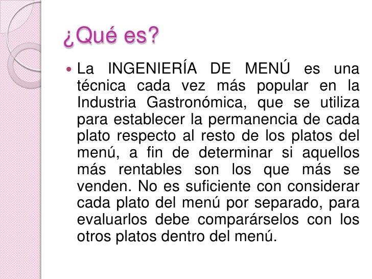 ¿Qué es?<br />La INGENIERÍA DE MENÚ es una técnica cada vez más popular en la Industria Gastronómica, que se utiliza para ...