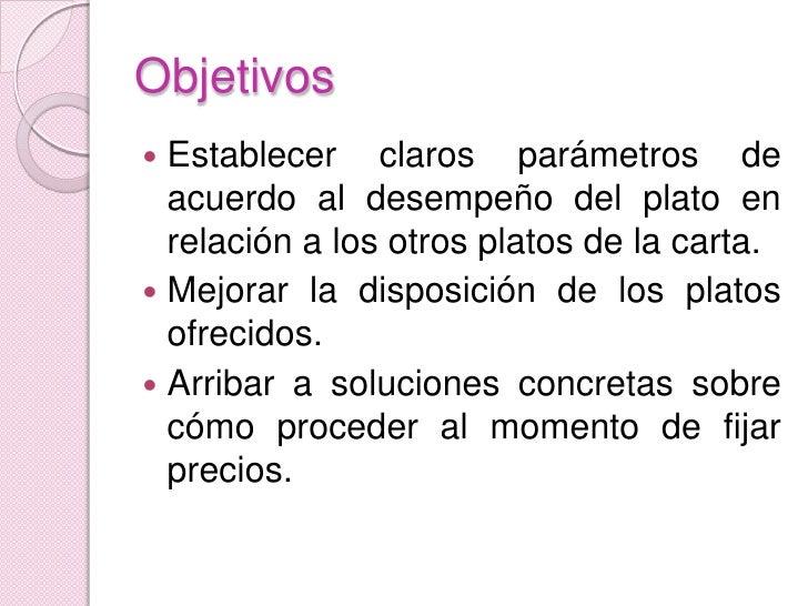 Objetivos<br />Establecer claros parámetros de acuerdo al desempeño del plato en relación a los otros platos de la carta.<...
