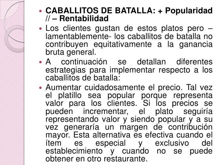 CABALLITOS DE BATALLA: + Popularidad // – Rentabilidad<br />Los clientes gustan de estos platos pero –lamentablemente- los...