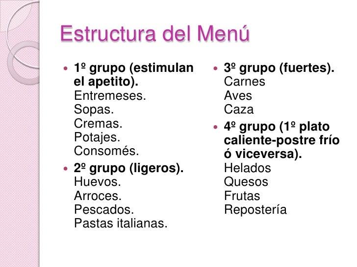 Estructura del Menú<br />1º grupo (estimulan el apetito).Entremeses.Sopas.Cremas.Potajes.Consomés.<br />2º grupo (ligeros)...