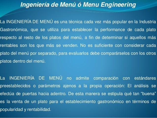 Ingeniería de Menú ó Menu Engineering La INGENIERÍA DE MENÚ es una técnica cada vez más popular en la Industria Gastronómi...