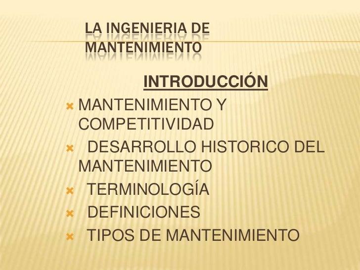 LA INGENIERIA DE MANTENIMIENTO<br />INTRODUCCIÓN<br />MANTENIMIENTO Y COMPETITIVIDAD<br />  DESARROLLO HISTORICO DEL MANTE...
