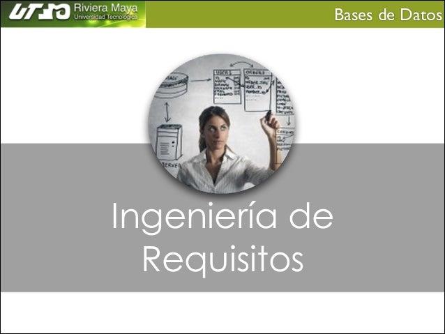 Bases de Datos   Ingeniería de Requisitos