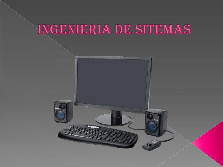 La ingeniería de sistemas esuna aplicación de las cienciasmatemáticas y físicas que seutilizan para desarrollarsistemas qu...