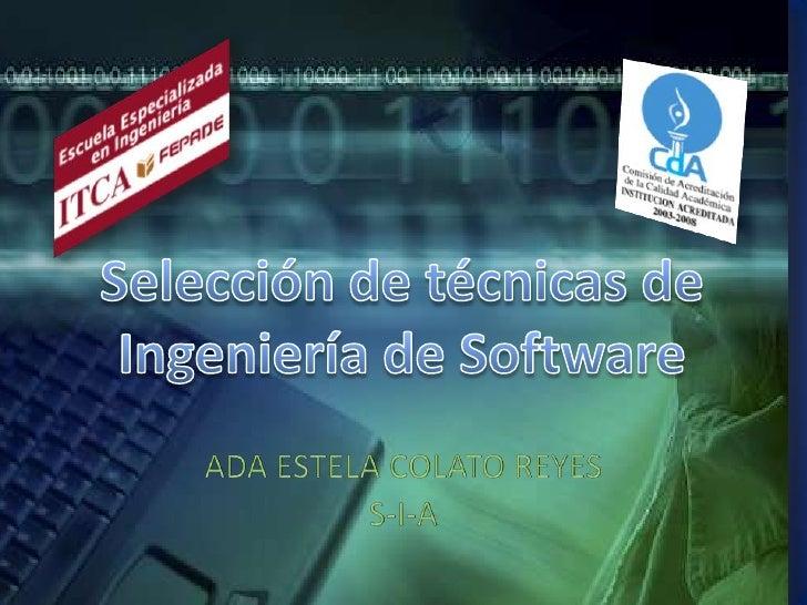 ADA ESTELA COLATO REYES<br />S-I-A<br />Selección de técnicas de <br />Ingeniería de Software<br />