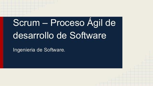 Scrum – Proceso Ágil de desarrollo de Software Ingenieria de Software.