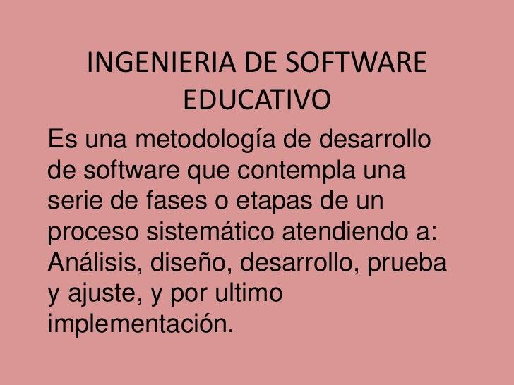 INGENIERIA DE SOFTWARE         EDUCATIVOEs una metodología de desarrollode software que contempla unaserie de fases o etap...