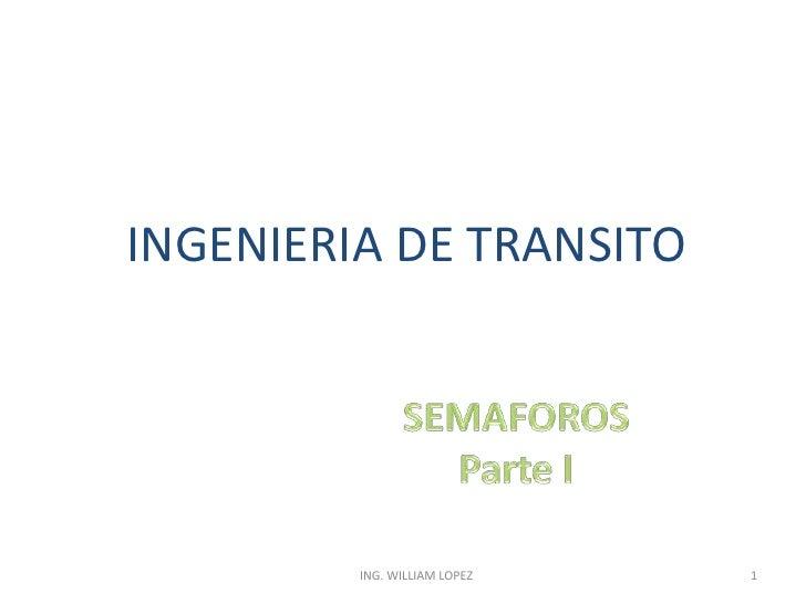 INGENIERIA DE TRANSITO<br />SEMAFOROS<br />Parte I<br />1<br />