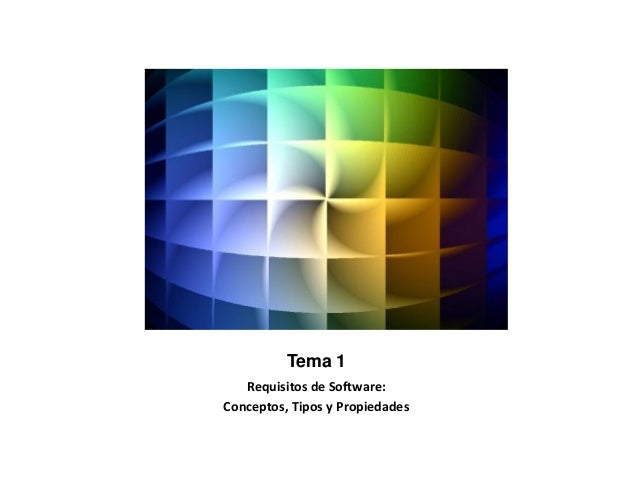 Tema 1 Requisitos de Software: Conceptos, Tipos y Propiedades