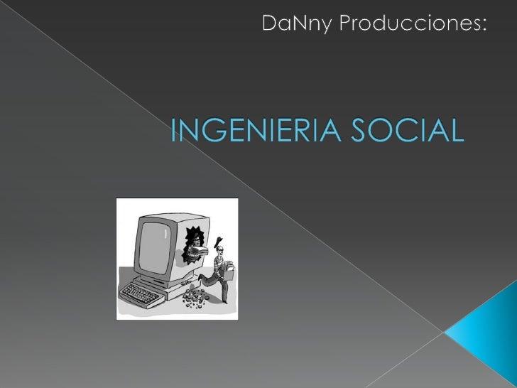 DaNny Producciones:<br />INGENIERIA SOCIAL<br />